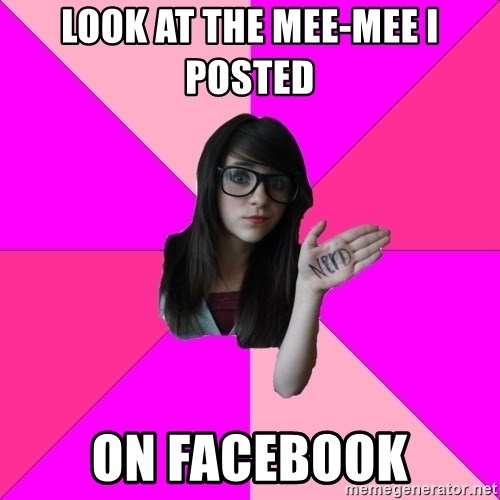 Idiot Nerd Girl - Look at the mee-mee i posted  on facebook