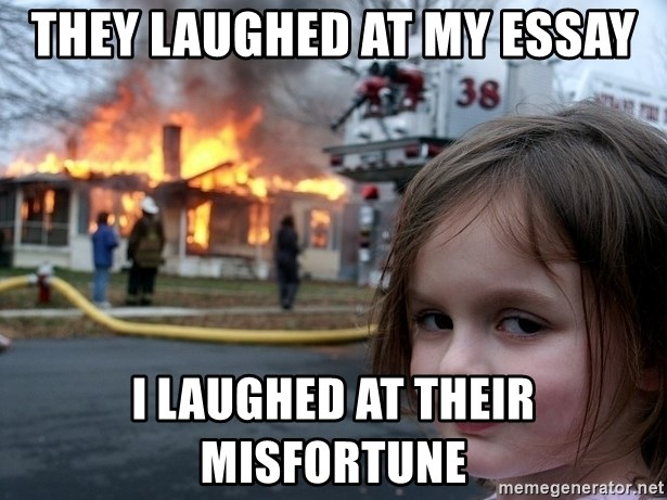 Disaster Girl - they laughed at my essay i laughed at their misfortune
