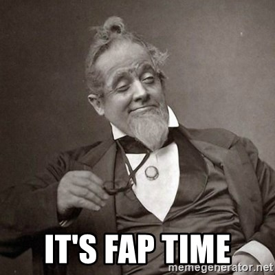 1889 [10] guy - it's fap time