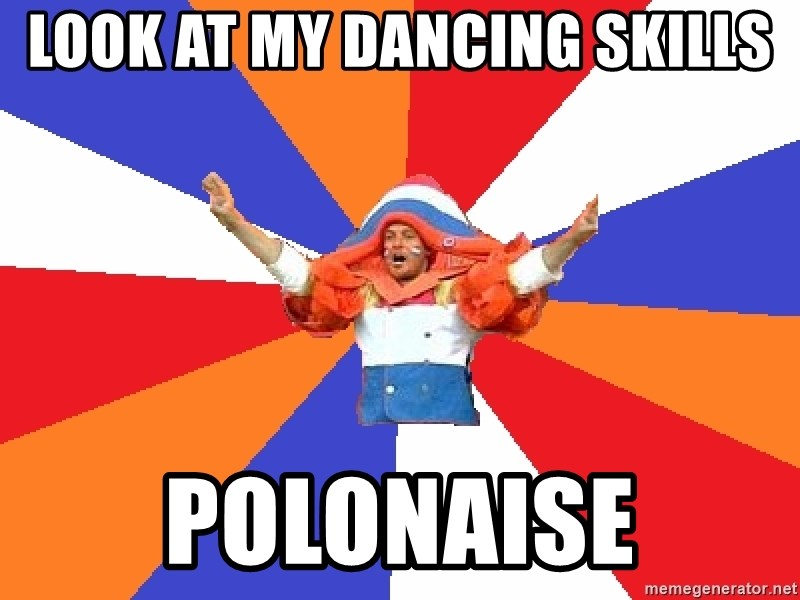dutchproblems.tumblr.com - look at my dancing skills polonaise
