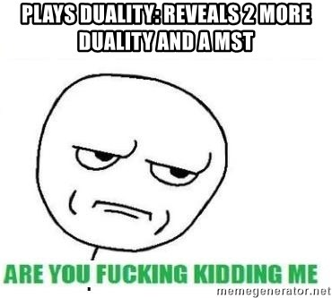 Are You Fucking Kidding Me - Plays duality: reveals 2 more duality and a mst
