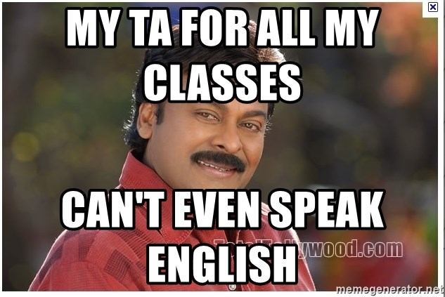 Typical Indian guy - My ta for all my classes         can't even speak english