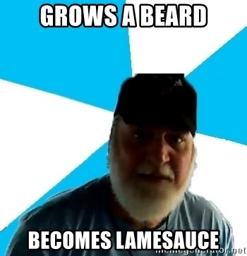 Grows A Beard Becomes Lamesauce Epic Beard Man Meme Generator