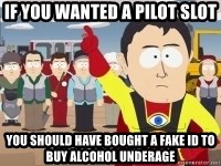 Captain Hindsight - If you wanted a pilot slot you should have bought a fake id to buy alcohol underage