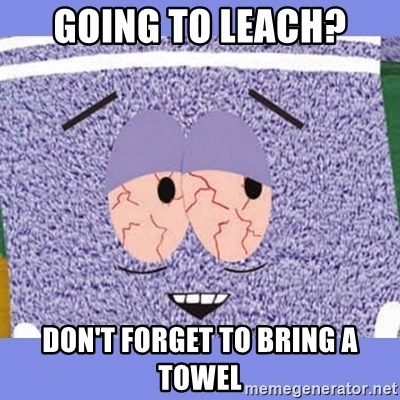 Towelie - Going to leach? don't forget to bring a towel