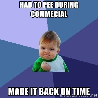 Success Kid - had to pee during commecial made it back on time