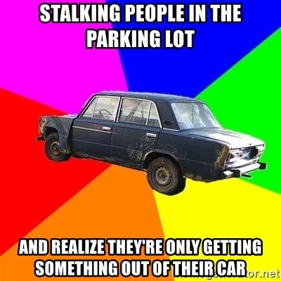 AdviceCar - stalking people in the parking lot and realize they're only getting something out of their car