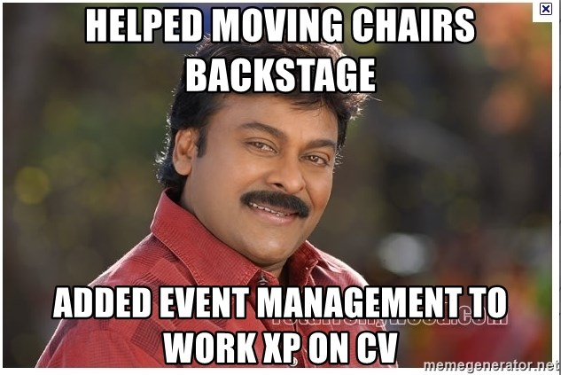 Typical Indian guy - Helped moving chairs backstage added EVent Management to Work XP on CV