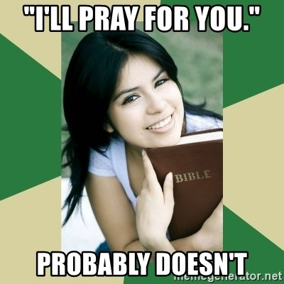 """Condescending Christian - """"i'll pray for you."""" probably doesn't"""