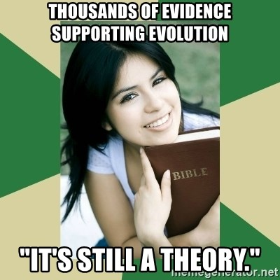 "Condescending Christian - thousands of evidence supporting evolution ""it's still a theory."""
