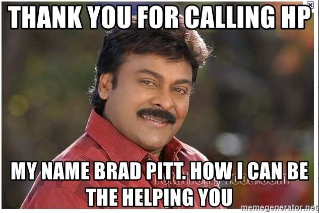 Typical Indian guy - thank you for calling hp  my name brad pitt. how i can be the helping you