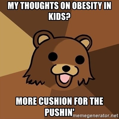 Pedobear - My thoughts on obesity in kids? more cushion for the pushin'