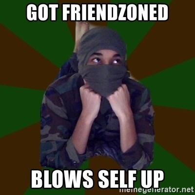 Terrorist Rollo - got friendzoned blows self up