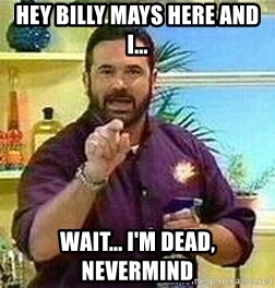 Badass Billy Mays - hey billy mays here and i... wait... i'm dead, nevermind