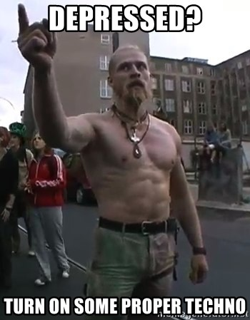 Techno Viking - depressed? Turn on some proper techno