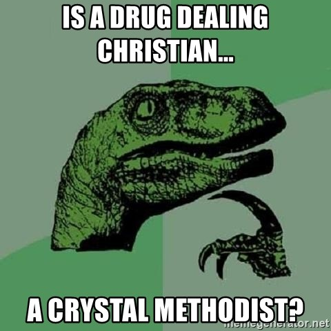 Is A Drug Dealing Christian A Crystal Methodist Philosoraptor