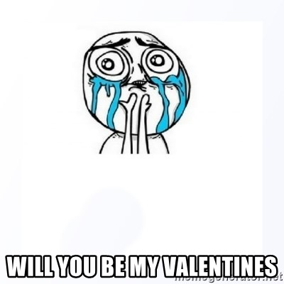 YES YOU CAN - WILL YOU BE MY VALENTINES