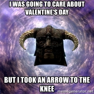 Skyrim - I was going to care about Valentine's Day But I took an Arrow to the knee