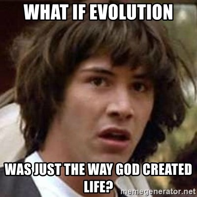 Conspiracy Keanu - What if evolution Was just the way god created life?