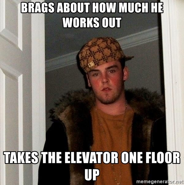Scumbag Steve - Brags about how much he works out takes the elevator one floor up