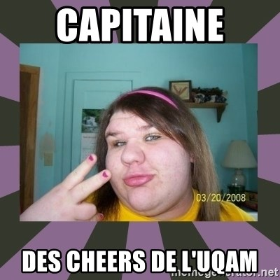 ugly girl - Capitaine  Des cheers de l'UQAM