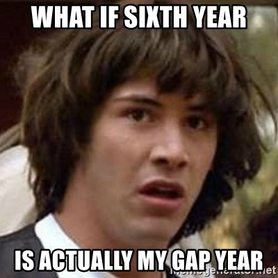 what if sixth year is actually my gap year what if sixth year is actually my gap year conspiracy keanu