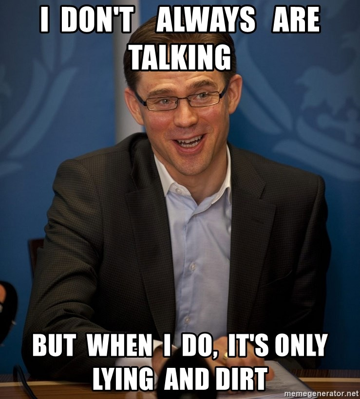 Katainen Perkele - I  don't    always   are  talking but  when  I  do,  it's only lying  and dirt