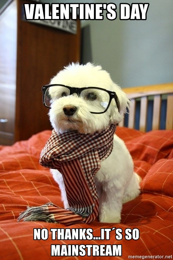 hipster dog - Valentine's Day No thanks...it´s so mainstream