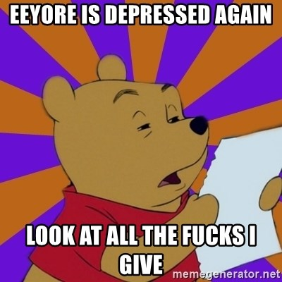 Skeptical Pooh - Eeyore is depressed again Look at all the fucks i give