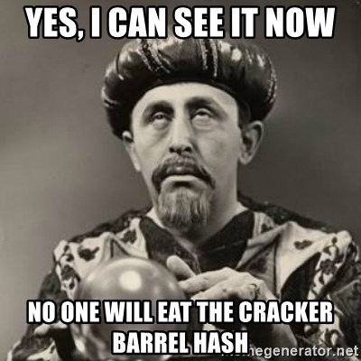 Dramatic Fortune Teller - Yes, I can see it Now No one will eat the cracker barrel Hash
