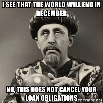Dramatic Fortune Teller - I see That the world will end in december no, this does not cancel your loan obligations