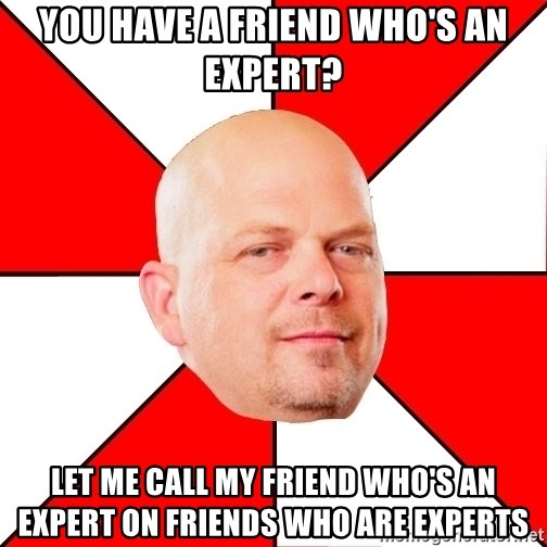 Pawn Stars - you have a friend who's an expert? let me call my friend who's an expert on friends who are experts