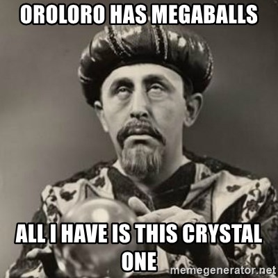 Dramatic Fortune Teller - Oroloro has megaballs all i have is this crystal one
