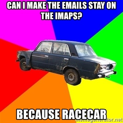 AdviceCar - can i make the emails stay on the imaps? because racecar