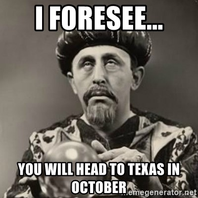 Dramatic Fortune Teller - I foresee... you will head to Texas in October