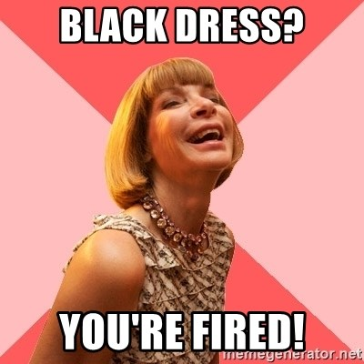 Amused Anna Wintour - black dress? you're fired!