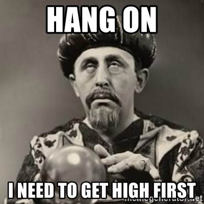 Dramatic Fortune Teller - Hang on I need to get high first