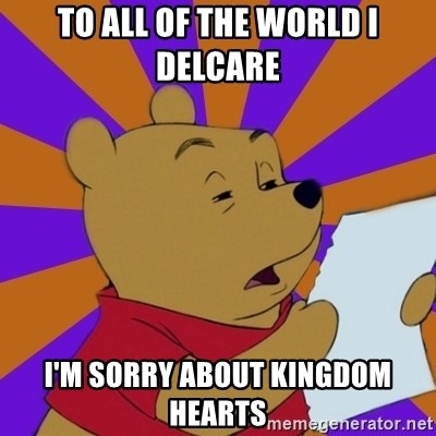 Skeptical Pooh - To all of the world i delcare I'm sorry about kingdom hearts