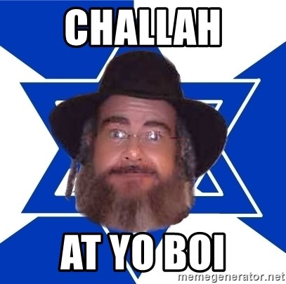 Advice Jew - challah at yo boi