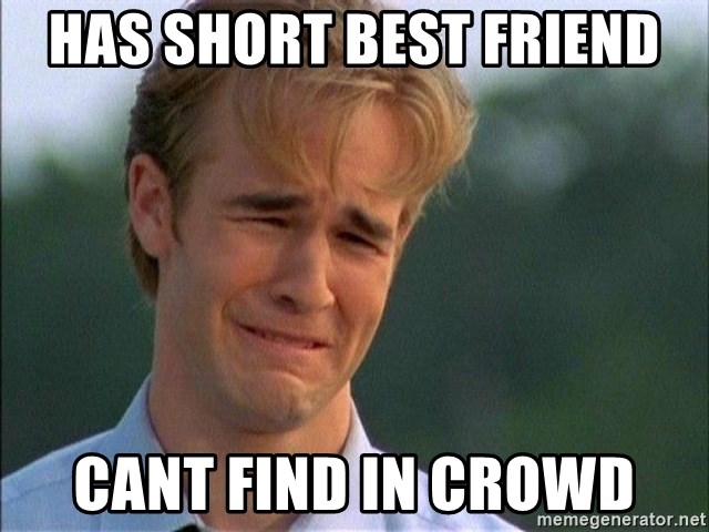 Crying Man - HAS SHORT BEST FRIEND cANT fIND IN CROWD