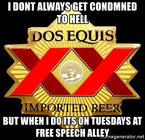 Dos Equis - i dont always get condmned to hell but when i do its on tuesdays at free speech alley