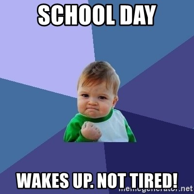 Success Kid - School day wakes up. not tired!