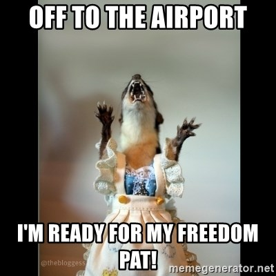 Juanita Weasel - Off to the airport I'm ready for my Freedom Pat!