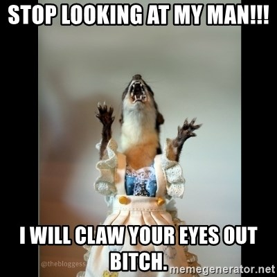 Juanita Weasel - Stop Looking at my Man!!! I will claw your eyes out bitch.
