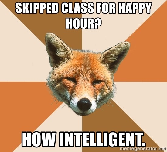 Condescending Fox - skipped class for happy hour? how intelligent.