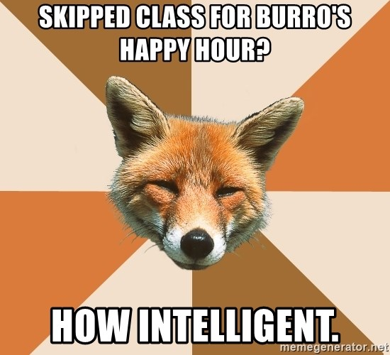 Condescending Fox - skipped class for burro's happy hour? how intelligent.