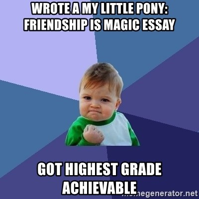Success Kid - wrote a My Little Pony: Friendship is magic essay Got highest grade achievable