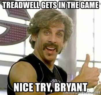 White Goodman - treadwell gets in the game nice try, bryant