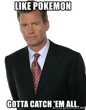 Like Pokemon Gotta Catch Em All Chris Hansen Meme Generator