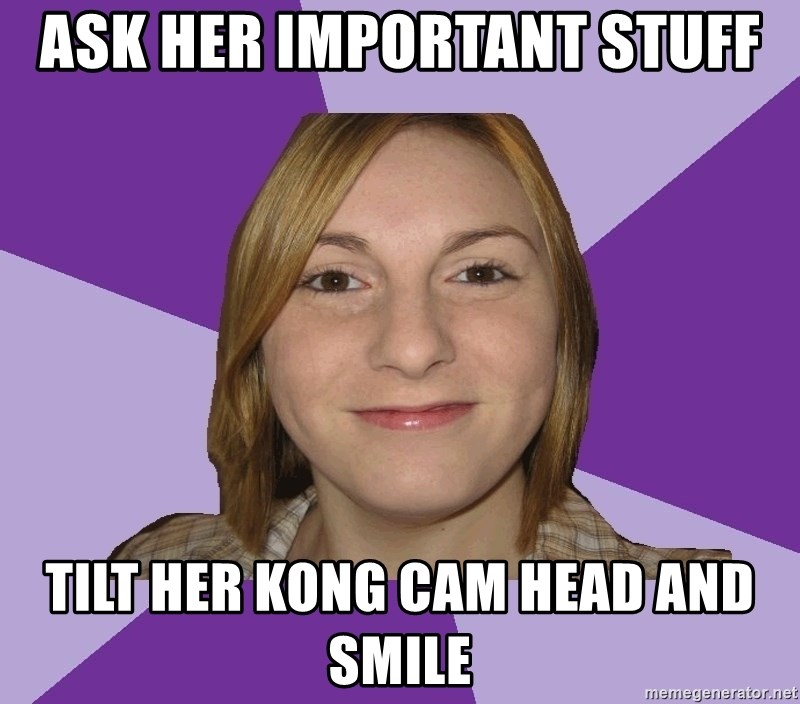 Generic Fugly Homely Girl - ask her important stuff tilt her kong cam head and smile